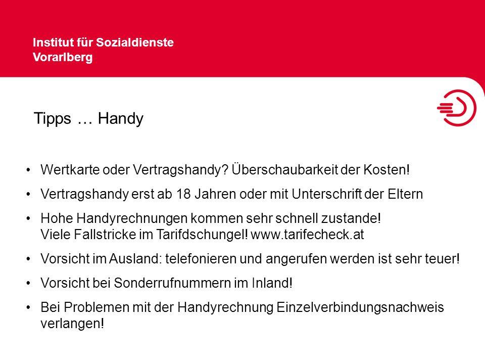 Institut für Sozialdienste Vorarlberg Tipps … Handy Wertkarte oder Vertragshandy? Überschaubarkeit der Kosten! Vertragshandy erst ab 18 Jahren oder mi