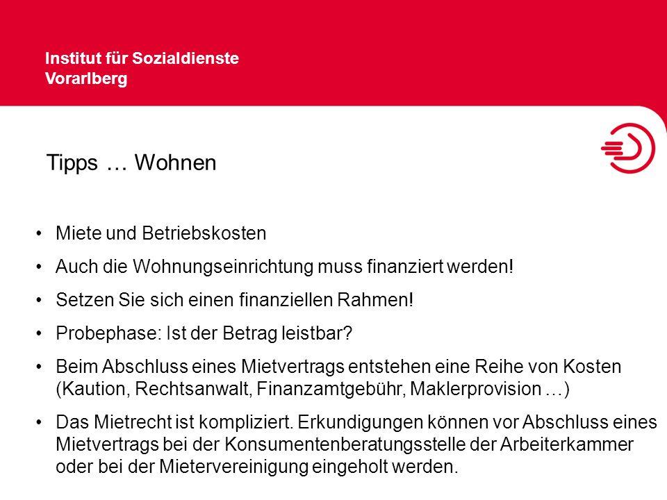 Institut für Sozialdienste Vorarlberg Tipps … Wohnen Miete und Betriebskosten Auch die Wohnungseinrichtung muss finanziert werden! Setzen Sie sich ein