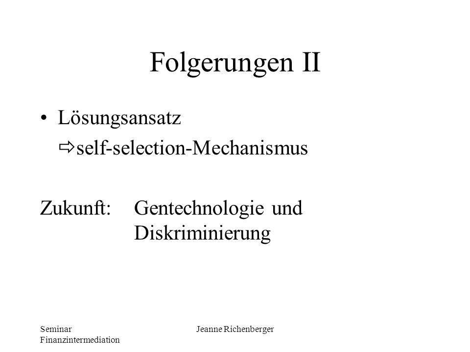 Seminar Finanzintermediation Jeanne Richenberger Folgerungen II Lösungsansatz self-selection-Mechanismus Zukunft: Gentechnologie und Diskriminierung