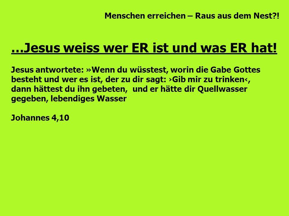 Menschen erreichen – Raus aus dem Nest?! …Jesus weiss wer ER ist und was ER hat! Jesus antwortete: »Wenn du wüsstest, worin die Gabe Gottes besteht un