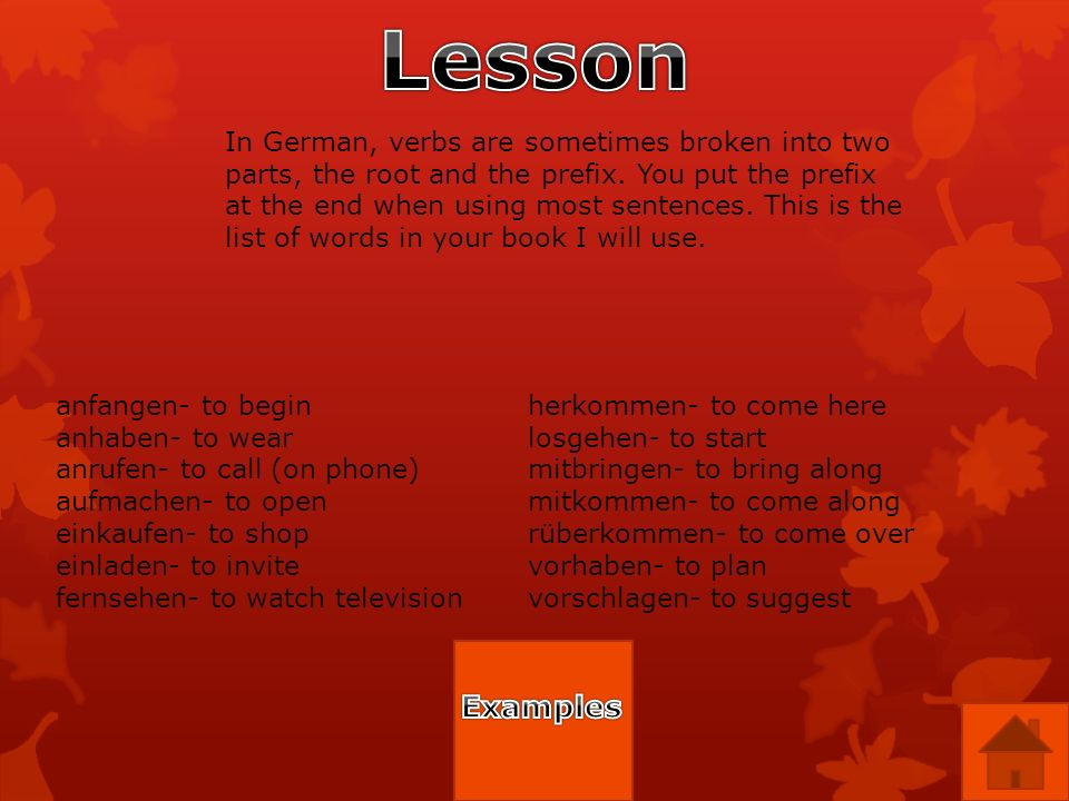 In German, verbs are sometimes broken into two parts, the root and the prefix.
