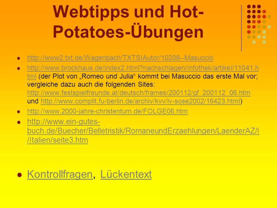 Webtipps und Hot- Potatoes-Übungen http://www2.txt.de/Wagenbach/TXTSIAutor/10208--Masuccio http://www.brockhaus.de/index2.html?nachschlagen/infothek/a