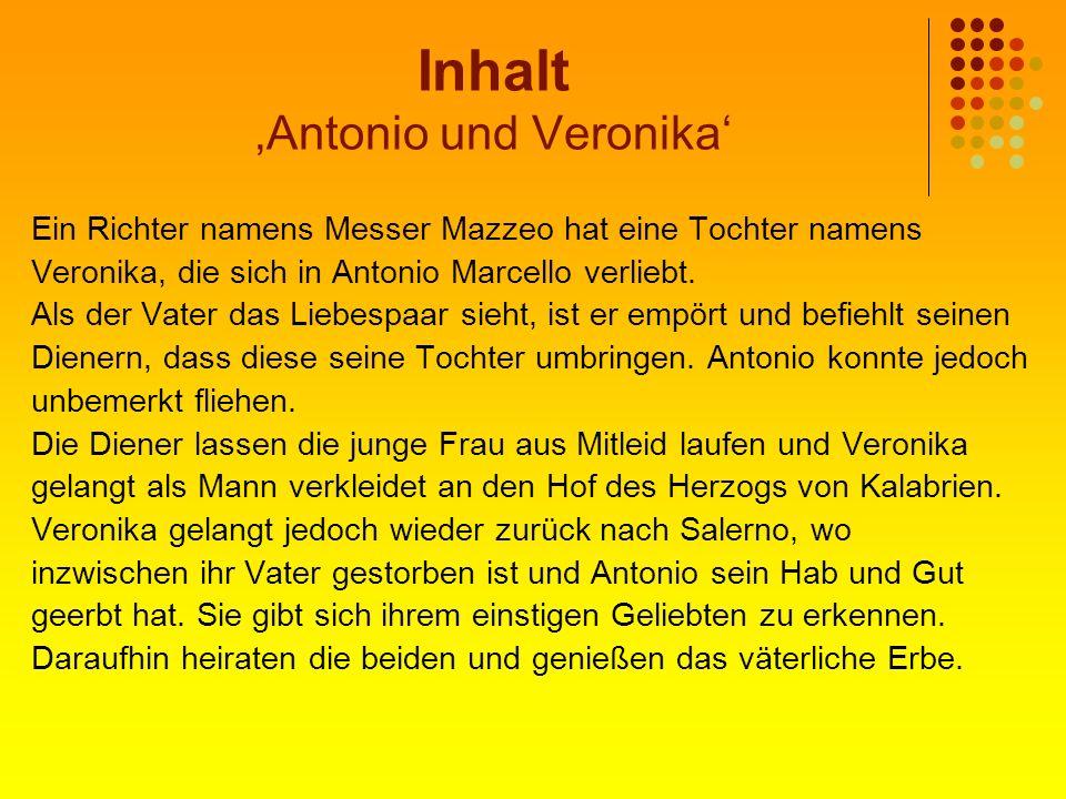 Inhalt Antonio und Veronika Ein Richter namens Messer Mazzeo hat eine Tochter namens Veronika, die sich in Antonio Marcello verliebt. Als der Vater da