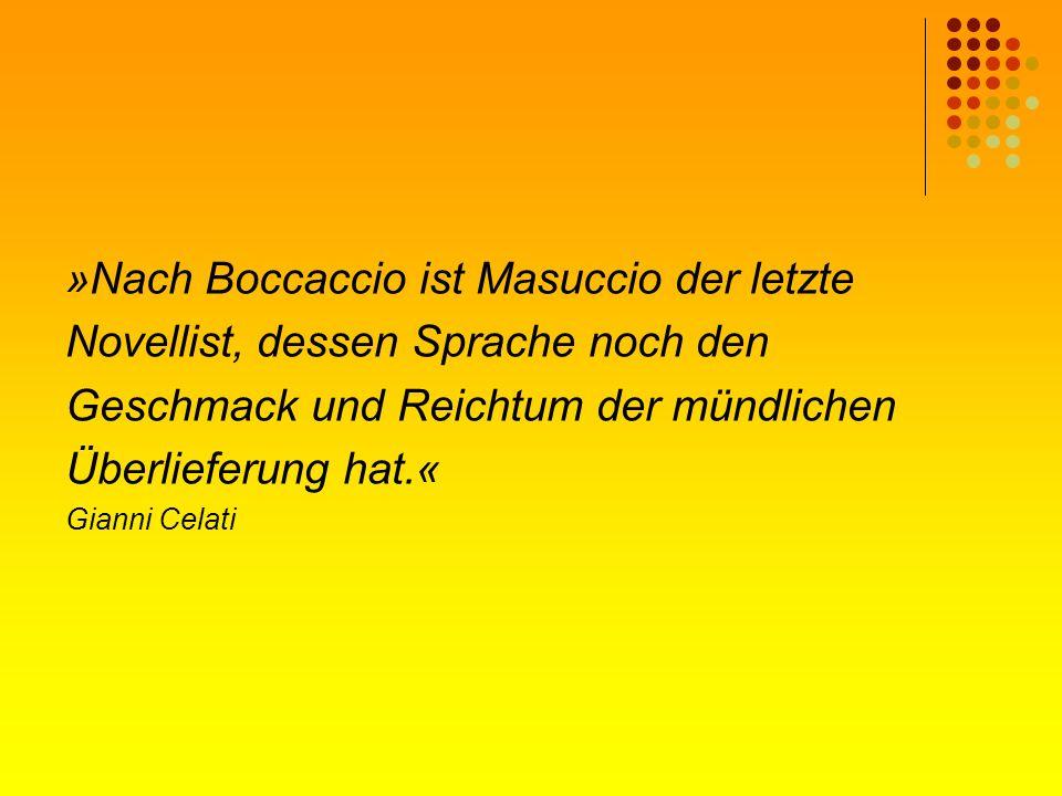 »Nach Boccaccio ist Masuccio der letzte Novellist, dessen Sprache noch den Geschmack und Reichtum der mündlichen Überlieferung hat.« Gianni Celati