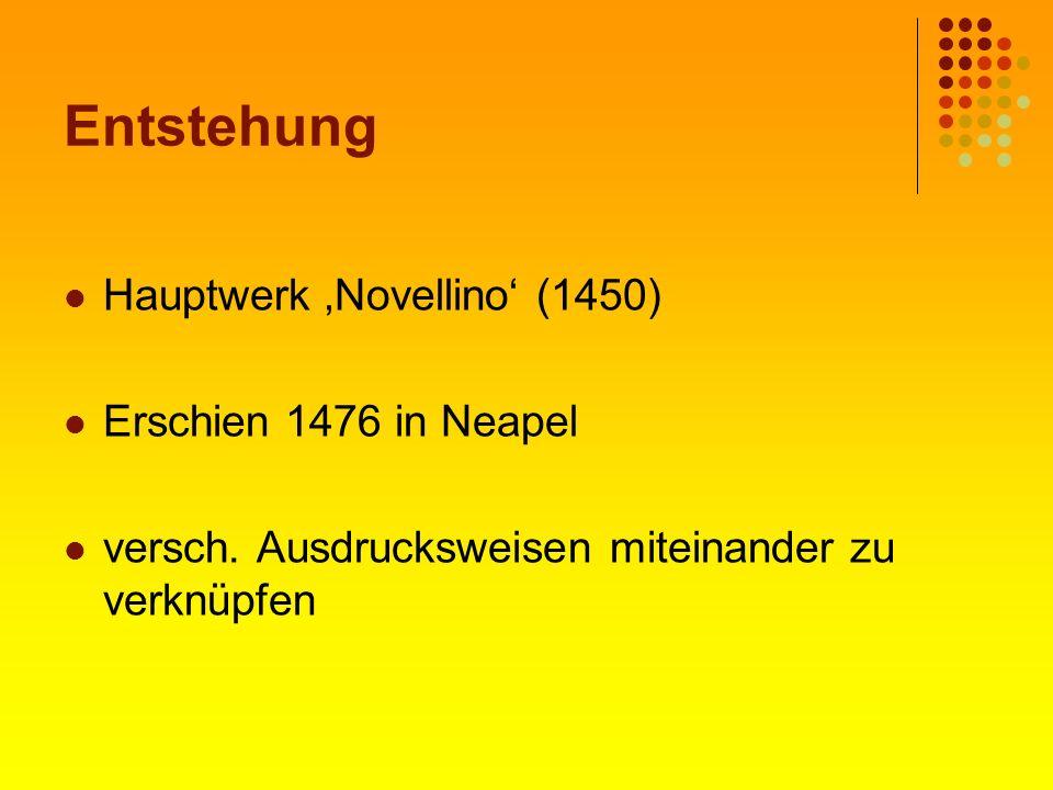Entstehung Hauptwerk Novellino (1450) Erschien 1476 in Neapel versch. Ausdrucksweisen miteinander zu verknüpfen