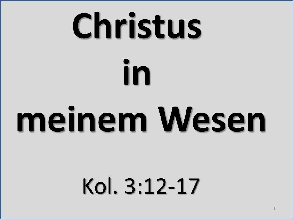 Christusin meinem Wesen Kol. 3:12-17 1