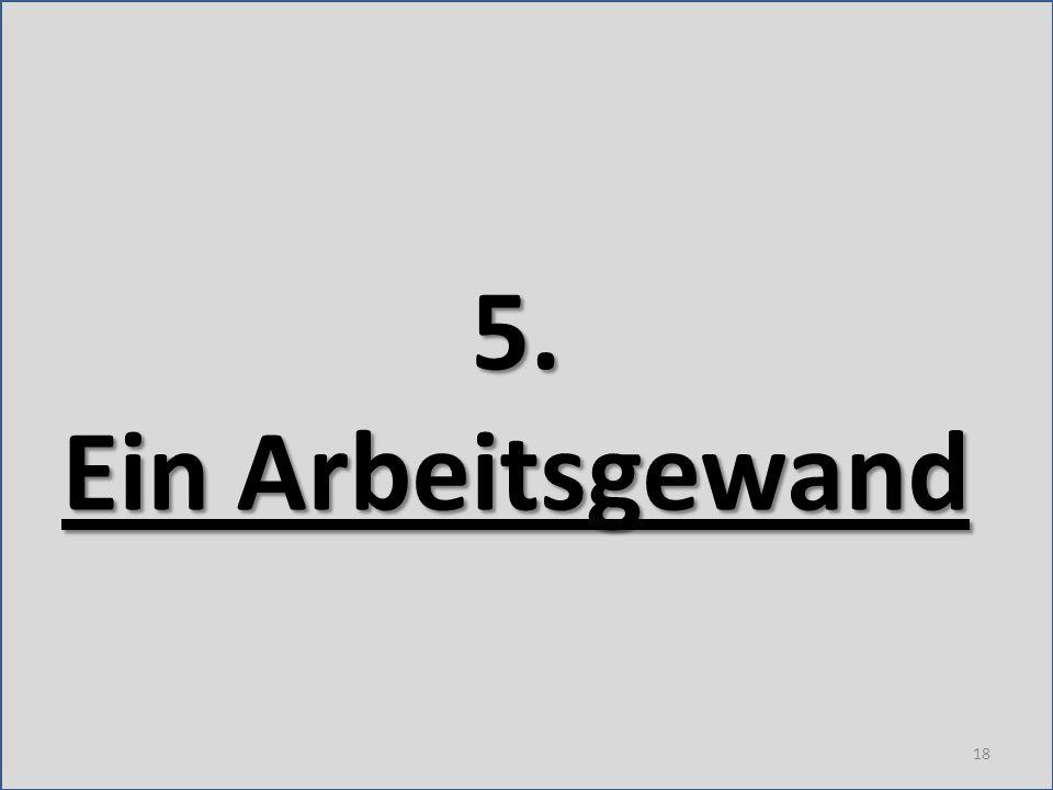 5. Ein Arbeitsgewand 18