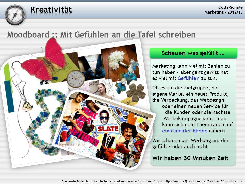 Cotta-Schule Marketing – 2012/13 Moodboard :: Mit Gefühlen an die Tafel schreiben Marketing kann viel mit Zahlen zu tun haben – aber ganz gewiss hat e