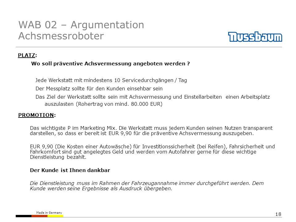Made in Germany 18 PLATZ: Wo soll präventive Achsvermessung angeboten werden ? Jede Werkstatt mit mindestens 10 Servicedurchgängen / Tag Der Messplatz