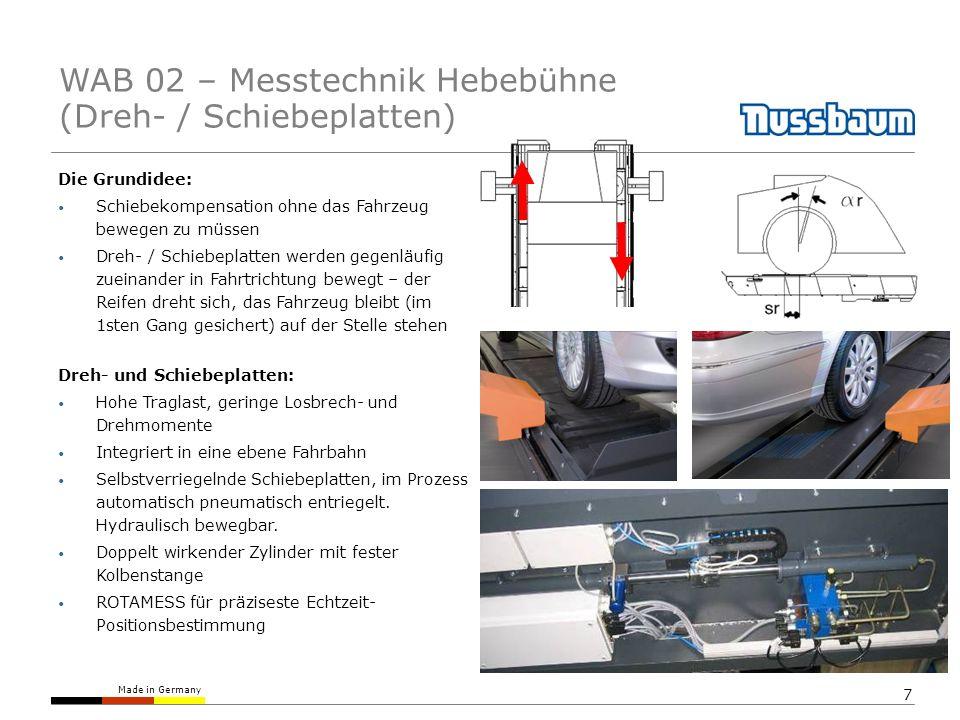 Made in Germany 7 Die Grundidee: Schiebekompensation ohne das Fahrzeug bewegen zu müssen Dreh- / Schiebeplatten werden gegenläufig zueinander in Fahrtrichtung bewegt – der Reifen dreht sich, das Fahrzeug bleibt (im 1sten Gang gesichert) auf der Stelle stehen Dreh- und Schiebeplatten: Hohe Traglast, geringe Losbrech- und Drehmomente Integriert in eine ebene Fahrbahn Selbstverriegelnde Schiebeplatten, im Prozess automatisch pneumatisch entriegelt.