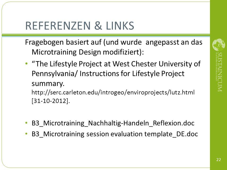 REFERENZEN & LINKS Fragebogen basiert auf (und wurde angepasst an das Microtraining Design modifiziert): The Lifestyle Project at West Chester Univers