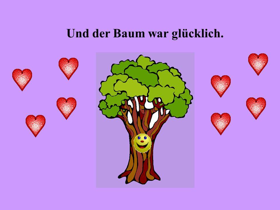 Und der Baum war glücklich.