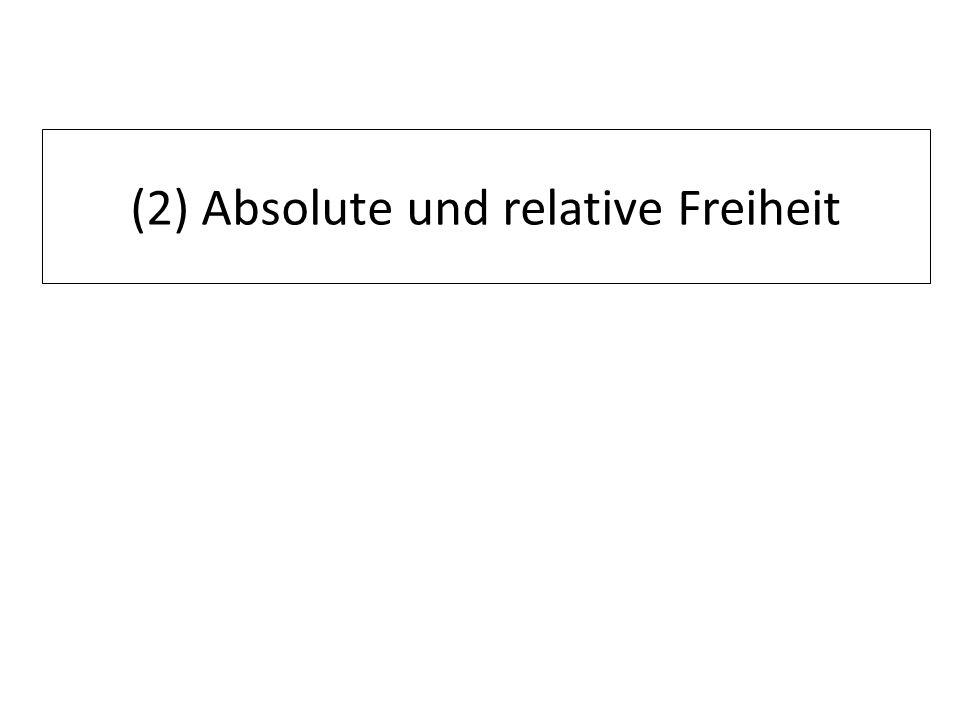 (2) Absolute und relative Freiheit