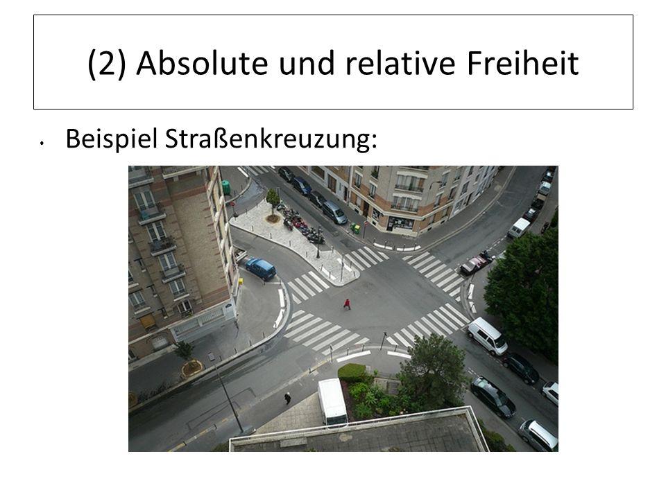 (2) Absolute und relative Freiheit Beispiel Straßenkreuzung: