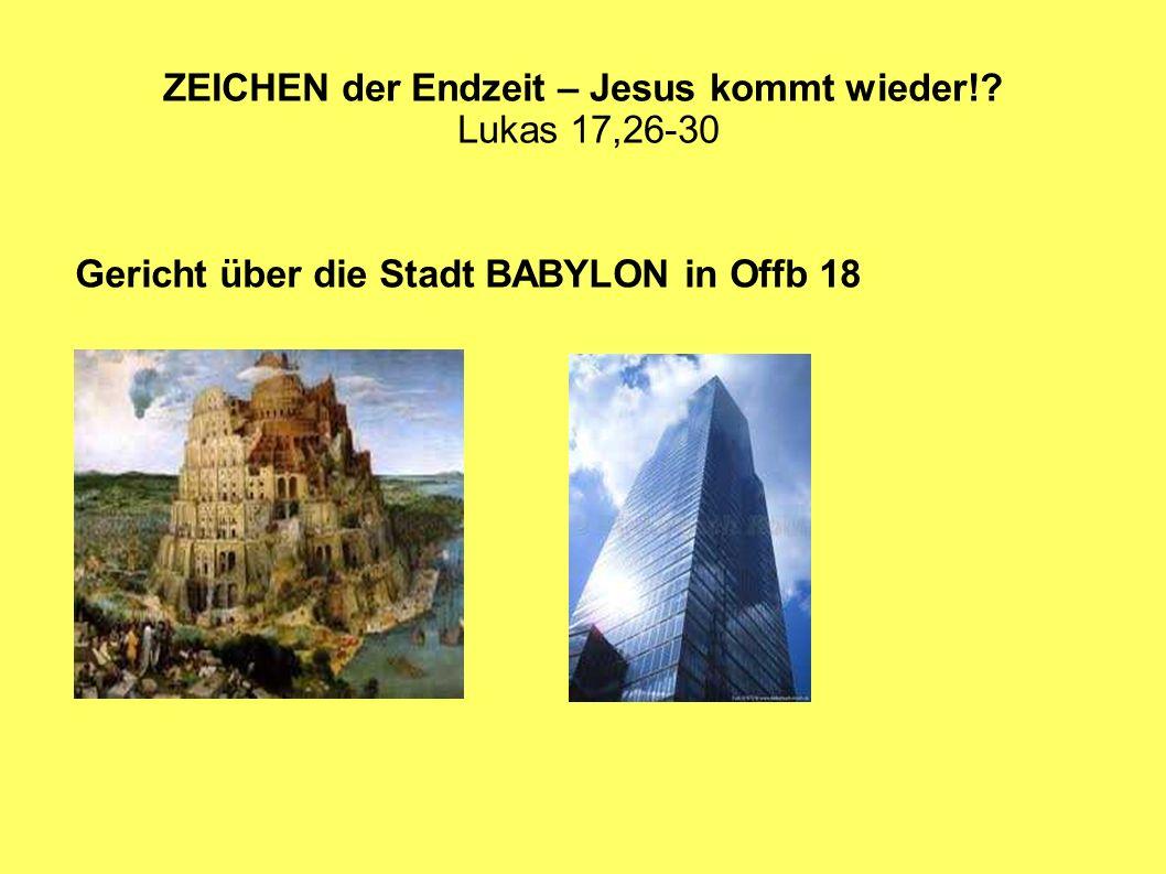 ZEICHEN der Endzeit – Jesus kommt wieder!? Lukas 17,26-30 Gericht über die Stadt BABYLON in Offb 18