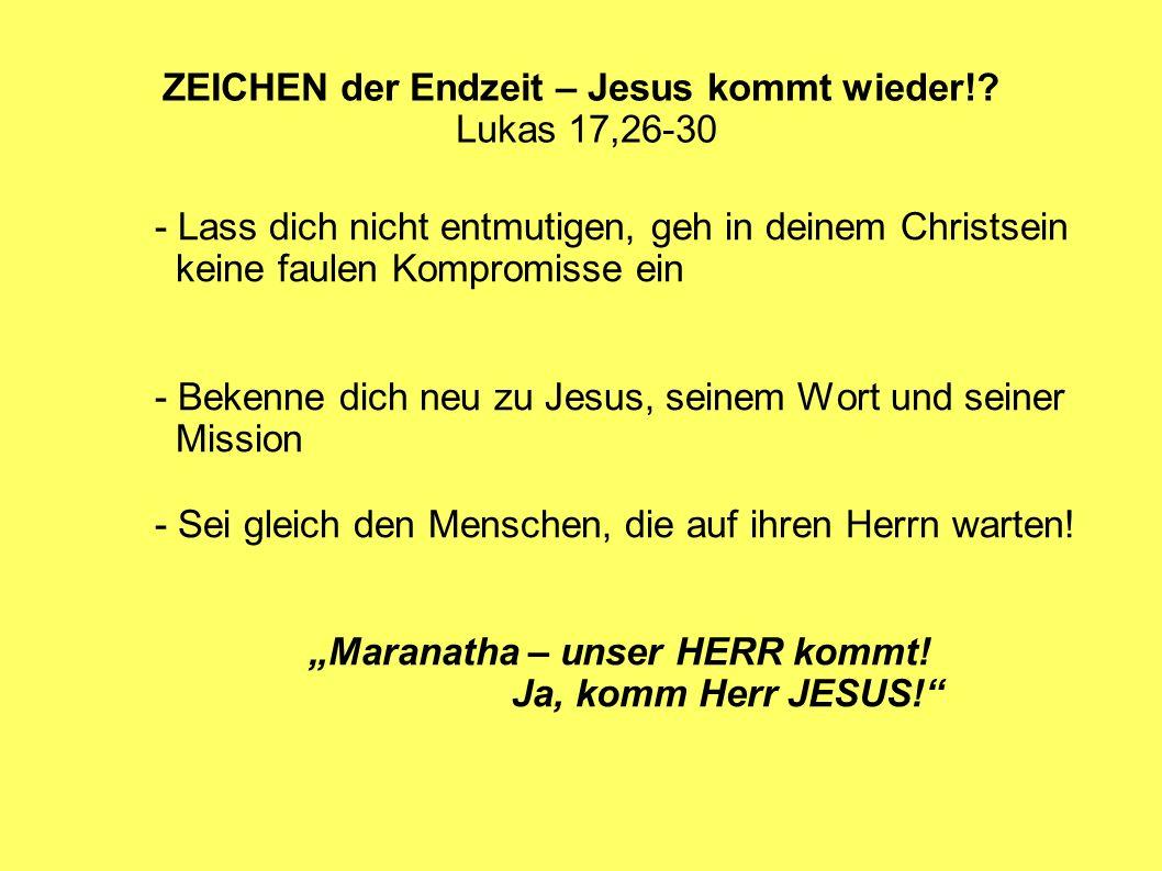 ZEICHEN der Endzeit – Jesus kommt wieder!? Lukas 17,26-30 - Lass dich nicht entmutigen, geh in deinem Christsein keine faulen Kompromisse ein - Bekenn