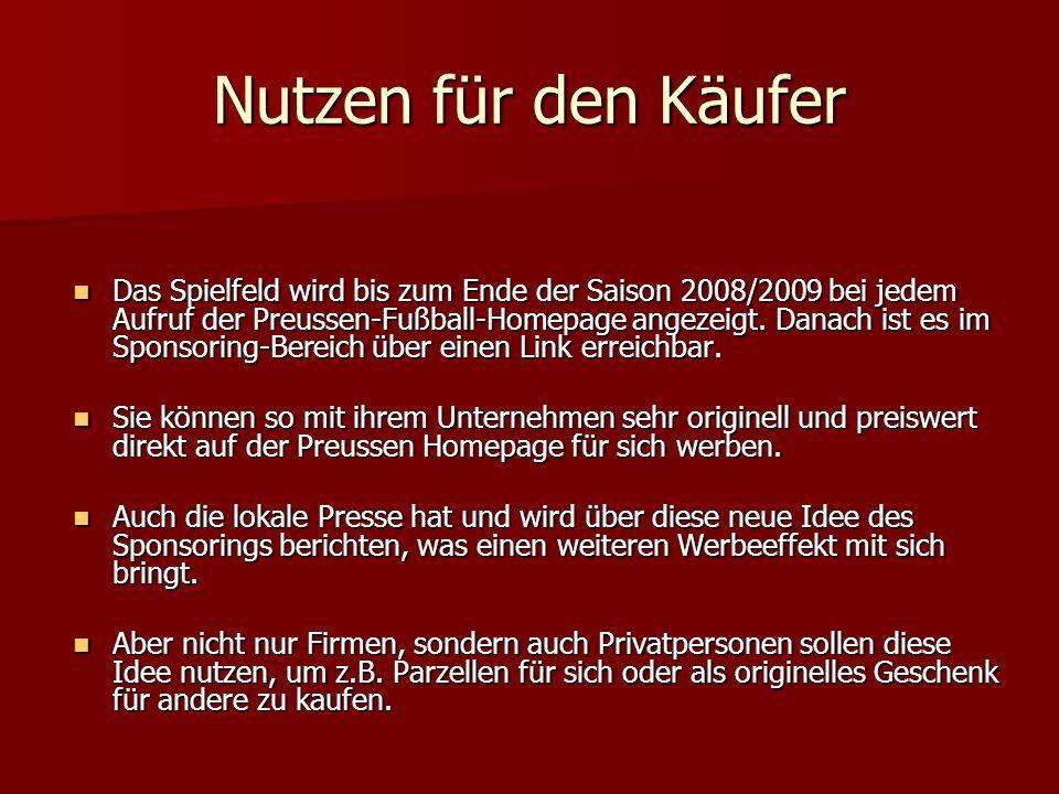 Nutzen für den Käufer Das Spielfeld wird bis zum Ende der Saison 2008/2009 bei jedem Aufruf der Preussen-Fußball-Homepage angezeigt.