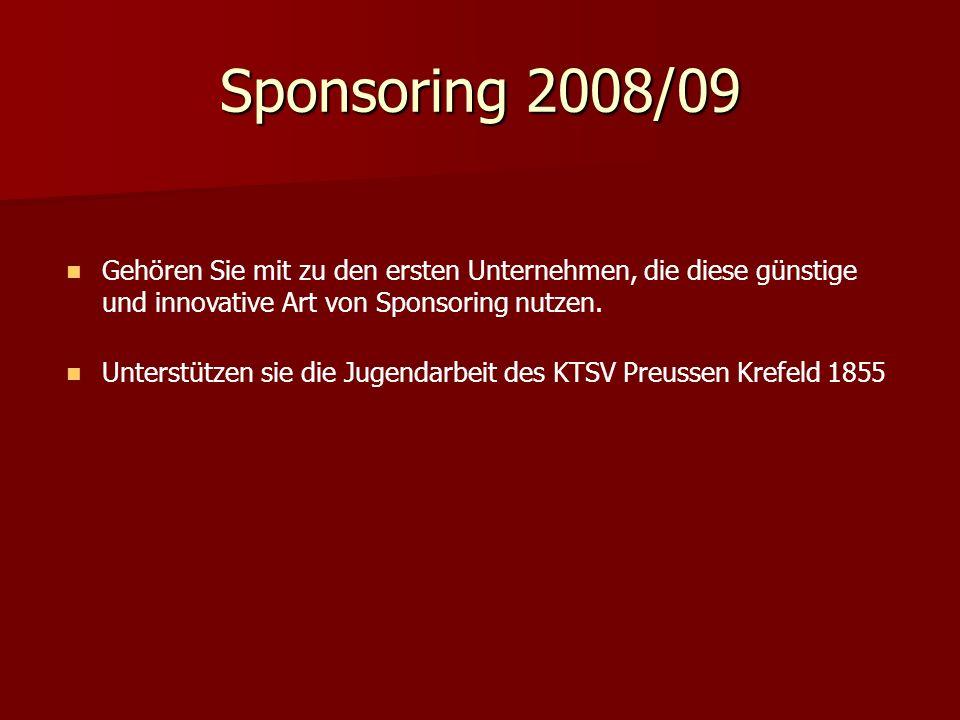 Sponsoring 2008/09 Gehören Sie mit zu den ersten Unternehmen, die diese günstige und innovative Art von Sponsoring nutzen.
