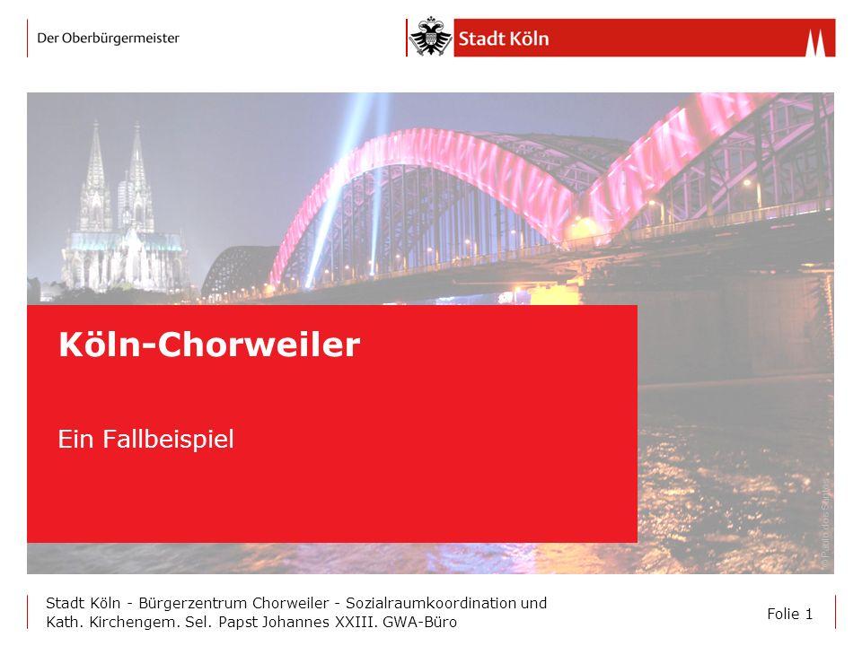 © Paulo dos Santos Folie 1 Stadt Köln - Bürgerzentrum Chorweiler - Sozialraumkoordination und Kath. Kirchengem. Sel. Papst Johannes XXIII. GWA-Büro Kö