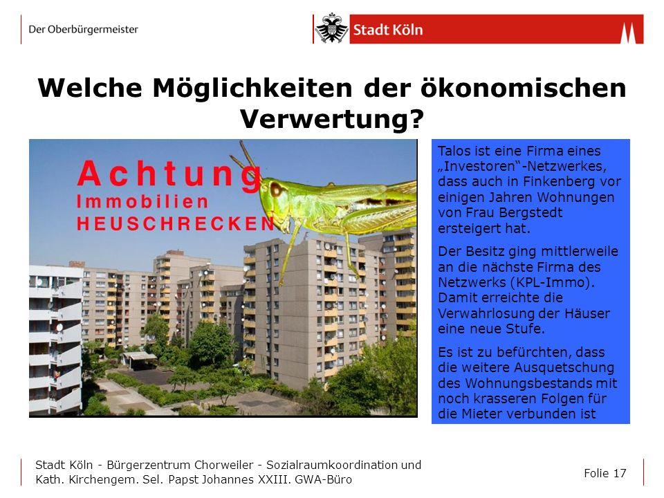 Folie 17 Stadt Köln - Bürgerzentrum Chorweiler - Sozialraumkoordination und Kath. Kirchengem. Sel. Papst Johannes XXIII. GWA-Büro Welche Möglichkeiten