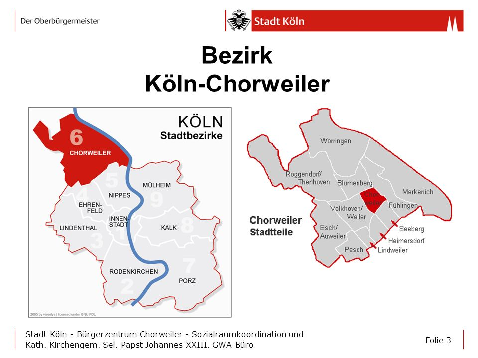 Folie 3 Stadt Köln - Bürgerzentrum Chorweiler - Sozialraumkoordination und Kath. Kirchengem. Sel. Papst Johannes XXIII. GWA-Büro Bezirk Köln-Chorweile