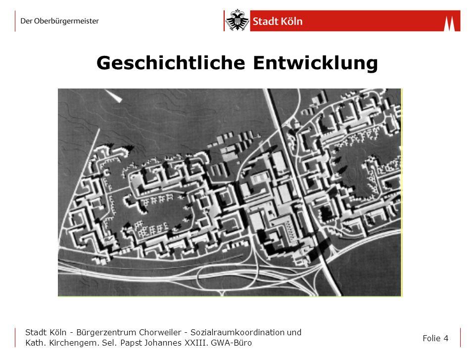 Folie 4 Stadt Köln - Bürgerzentrum Chorweiler - Sozialraumkoordination und Kath. Kirchengem. Sel. Papst Johannes XXIII. GWA-Büro Geschichtliche Entwic