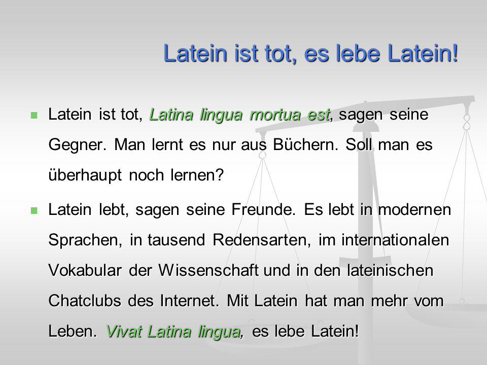 Latein ist tot, es lebe Latein. Latein ist tot, Latina lingua mortua est, sagen seine Gegner.
