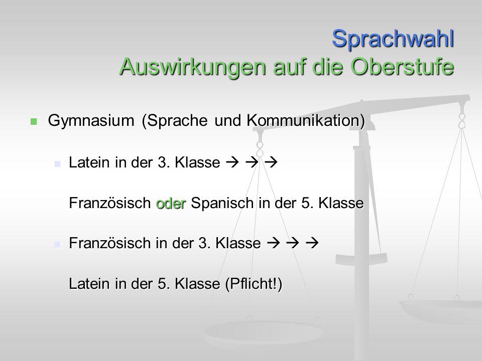 Sprachwahl Auswirkungen auf die Oberstufe Gymnasium (Sprache und Kommunikation) Gymnasium (Sprache und Kommunikation) Latein in der 3.