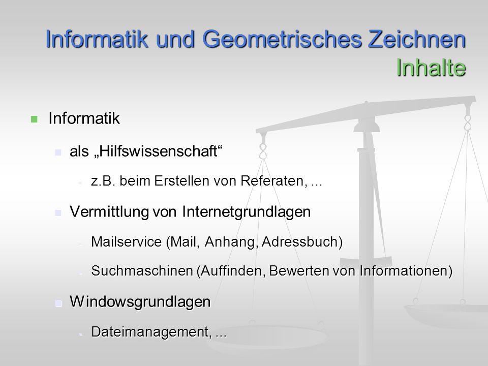 Informatik und Geometrisches Zeichnen Inhalte Informatik Informatik als Hilfswissenschaft als Hilfswissenschaft - z.B.