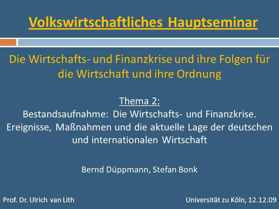 Volkswirtschaftliches Hauptseminar Die Wirtschafts- und Finanzkrise und ihre Folgen für die Wirtschaft und ihre Ordnung Thema 2: Bestandsaufnahme: Die