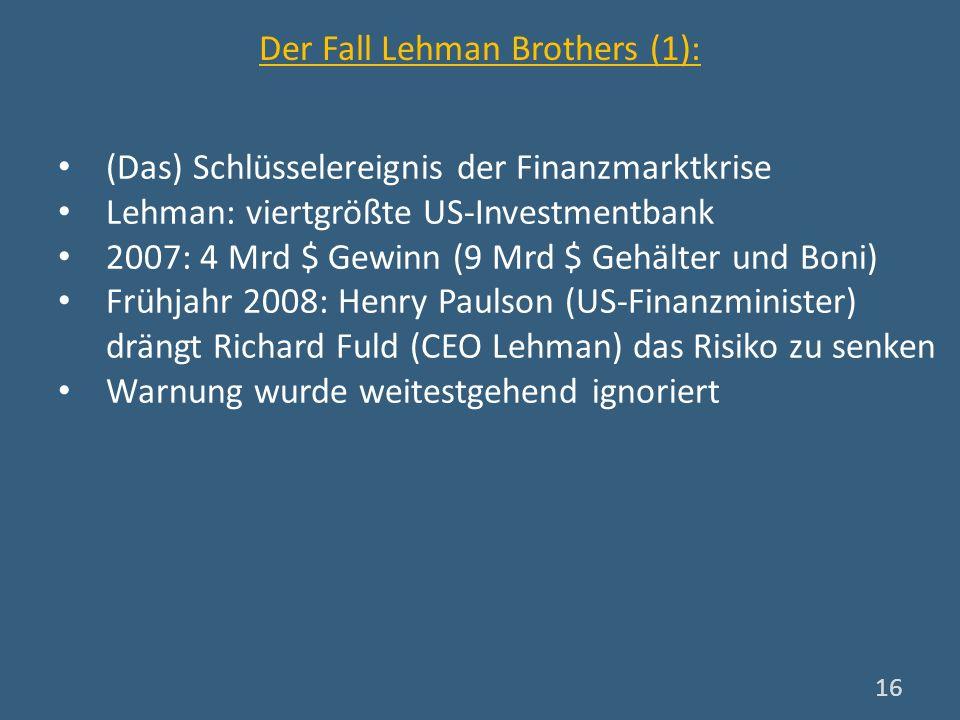 Der Fall Lehman Brothers (1): (Das) Schlüsselereignis der Finanzmarktkrise Lehman: viertgrößte US-Investmentbank 2007: 4 Mrd $ Gewinn (9 Mrd $ Gehälte