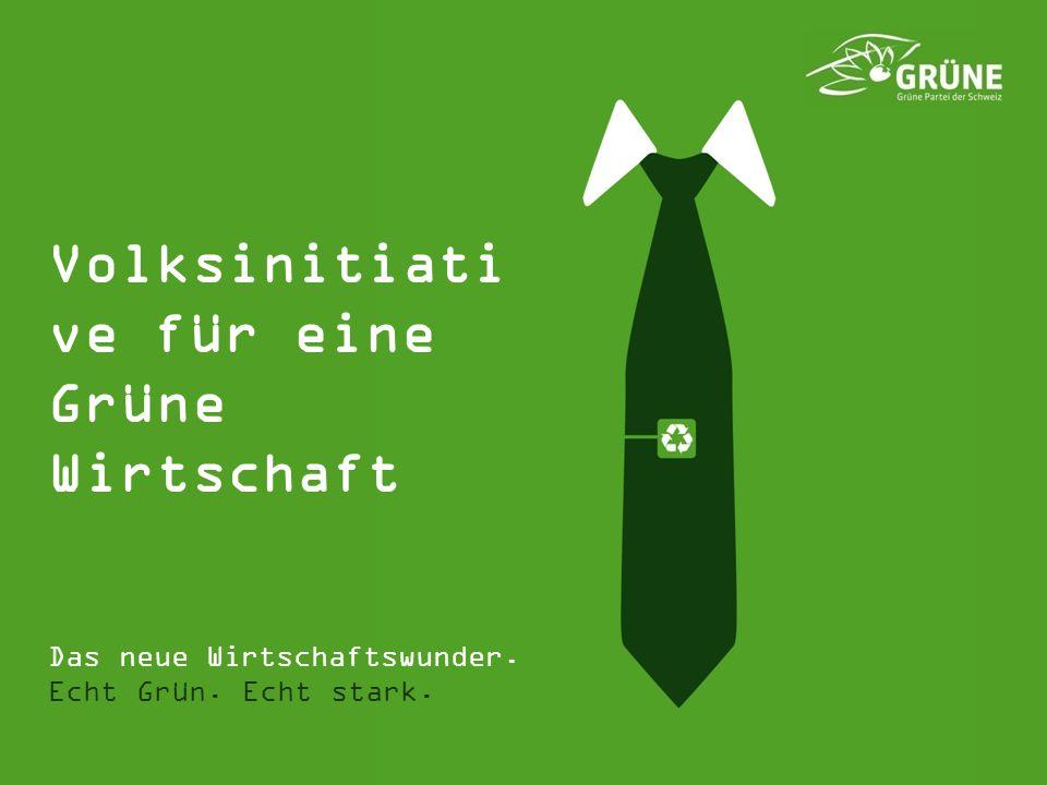 Das neue Wirtschaftswunder. Echt Grün. Echt stark. Volksinitiati ve für eine Grüne Wirtschaft
