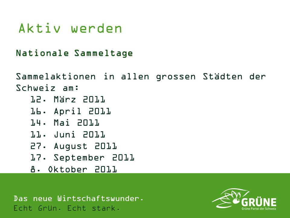 Das neue Wirtschaftswunder. Echt Grün. Echt stark. Aktiv werden Nationale Sammeltage Sammelaktionen in allen grossen Städten der Schweiz am: 12. März