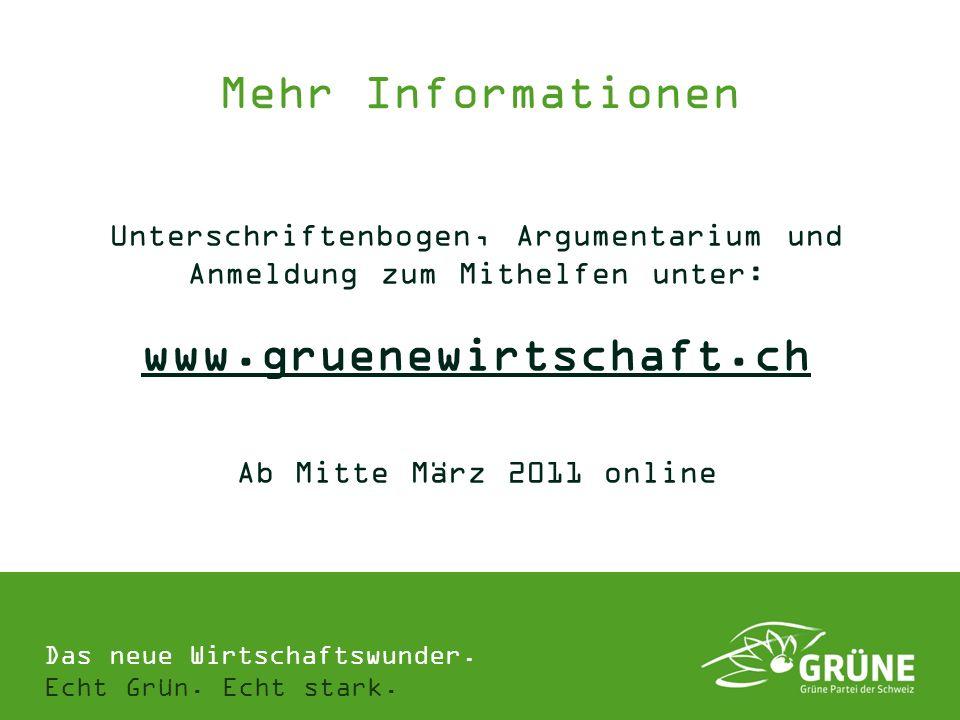 Das neue Wirtschaftswunder. Echt Grün. Echt stark. Mehr Informationen Unterschriftenbogen, Argumentarium und Anmeldung zum Mithelfen unter: www.gruene