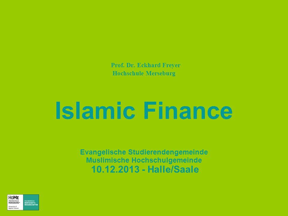 Prof. Dr. Eckhard Freyer Hochschule Merseburg Islamic Finance Evangelische Studierendengemeinde Muslimische Hochschulgemeinde 10.12.2013 - Halle/Saale