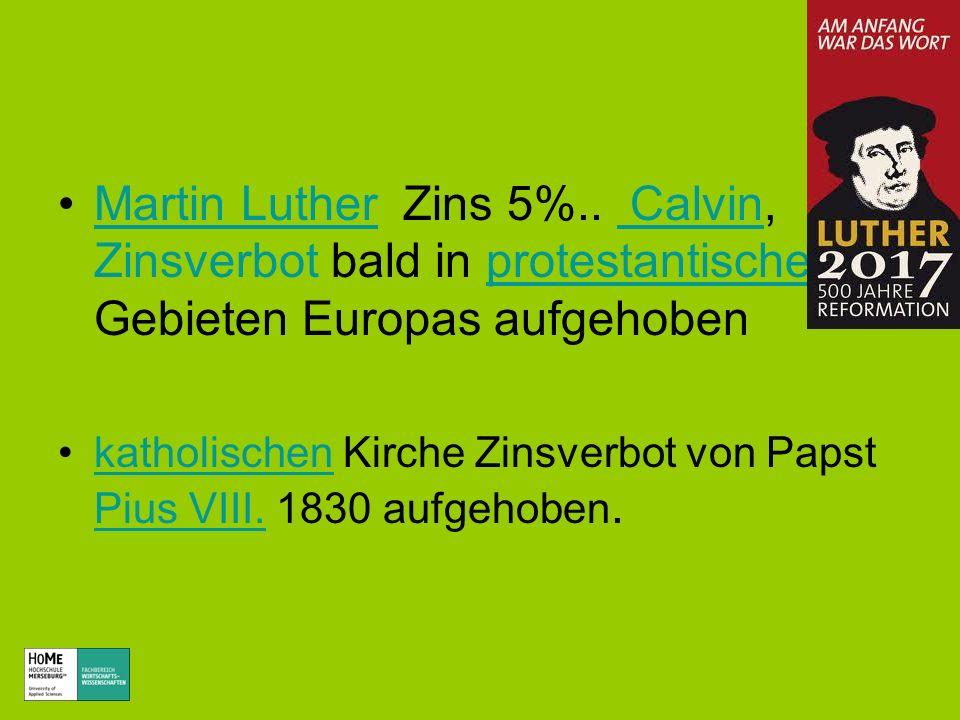 Martin Luther Zins 5%.. Calvin, Zinsverbot bald in protestantischen Gebieten Europas aufgehobenMartin Luther Calvinprotestantischen katholischen Kirch