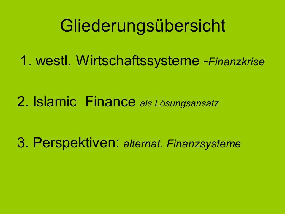 Gliederungsübersicht 1. westl. Wirtschaftssysteme - Finanzkrise 2. Islamic Finance als Lösungsansatz 3. Perspektiven: alternat. Finanzsysteme