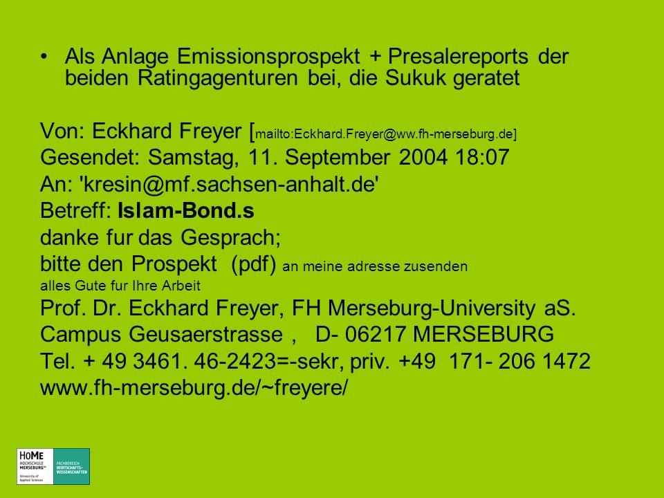 Als Anlage Emissionsprospekt + Presalereports der beiden Ratingagenturen bei, die Sukuk geratet Von: Eckhard Freyer [ mailto:Eckhard.Freyer@ww.fh-mers