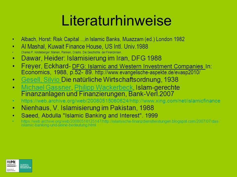 Literaturhinweise Albach, Horst: Risk Capital..,in Islamic Banks, Muazzam (ed.) London 1982 Al Mashal, Kuwait Finance House, US Intl. Univ.1988 Charle