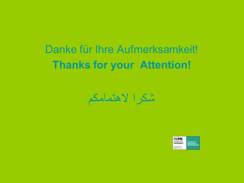 Danke für Ihre Aufmerksamkeit! Thanks for your Attention! شكرا لاهتمامكم