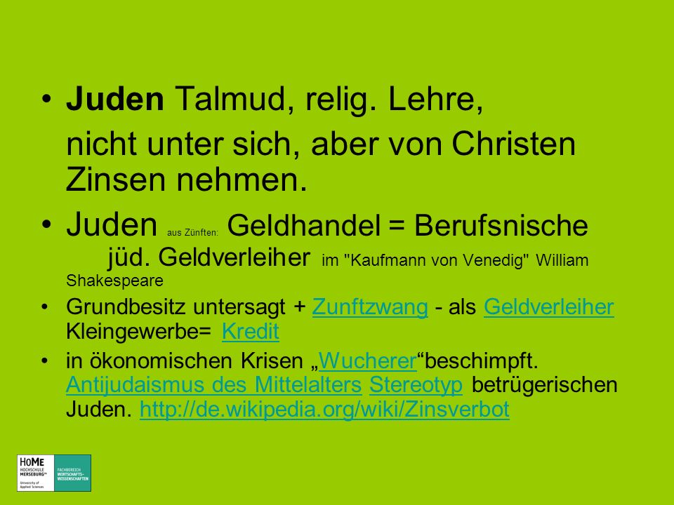 Juden Talmud, relig. Lehre, nicht unter sich, aber von Christen Zinsen nehmen. Juden aus Zünften: Geldhandel = Berufsnische jüd. Geldverleiher im