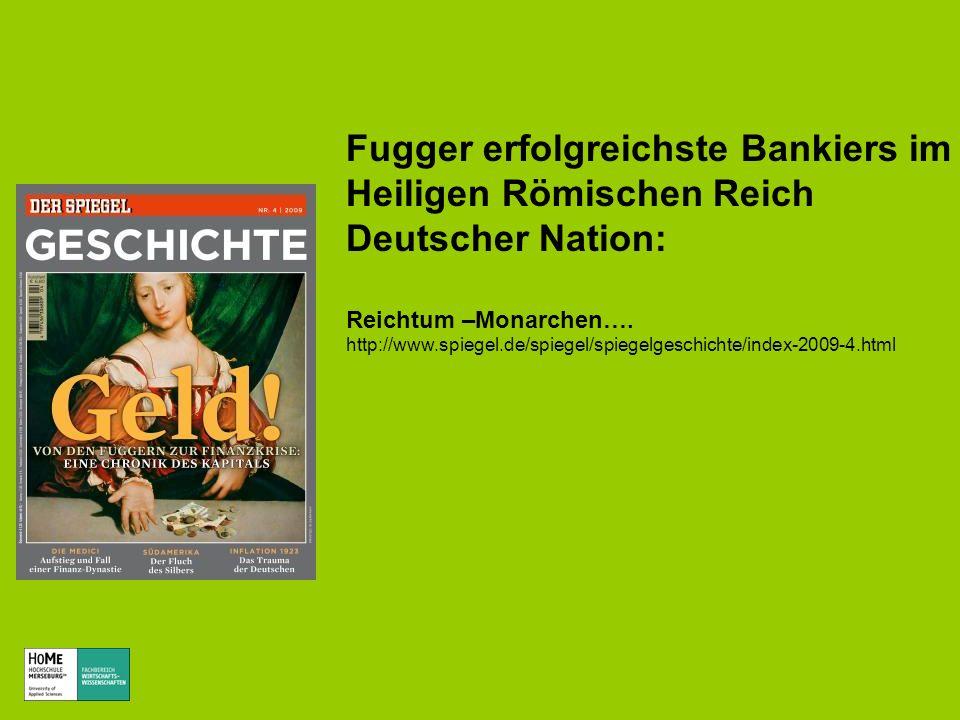 Fugger erfolgreichste Bankiers im Heiligen Römischen Reich Deutscher Nation: Reichtum –Monarchen…. http://www.spiegel.de/spiegel/spiegelgeschichte/ind