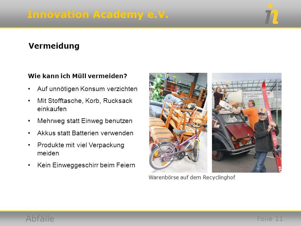 Innovation Academy e.V. Abfälle Vermeidung Warenbörse auf dem Recyclinghof Wie kann ich Müll vermeiden? Auf unnötigen Konsum verzichten Mit Stofftasch