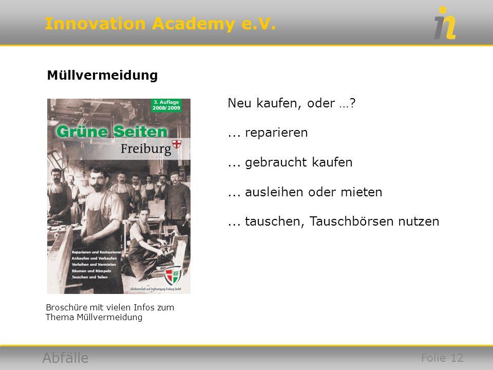 Innovation Academy e.V. Abfälle Müllvermeidung Broschüre mit vielen Infos zum Thema Müllvermeidung Neu kaufen, oder …?... reparieren... gebraucht kauf