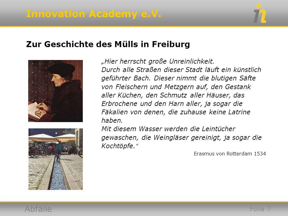 Innovation Academy e.V. Abfälle Zur Geschichte des Mülls in Freiburg Hier herrscht große Unreinlichkeit. Durch alle Straßen dieser Stadt läuft ein kün