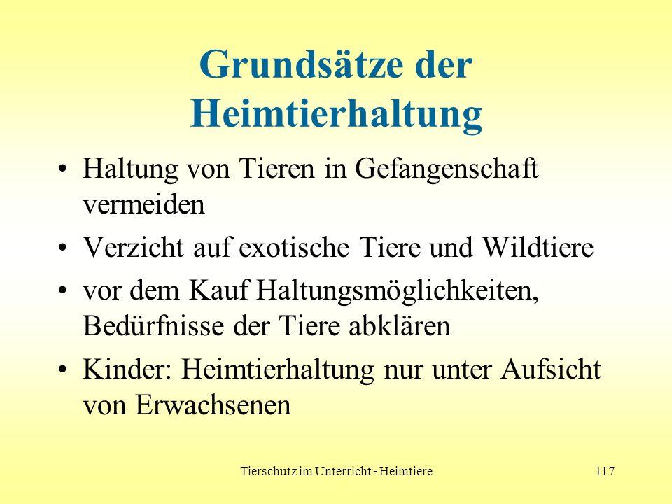 Tierschutz im Unterricht - Heimtiere117 Grundsätze der Heimtierhaltung Haltung von Tieren in Gefangenschaft vermeiden Verzicht auf exotische Tiere und
