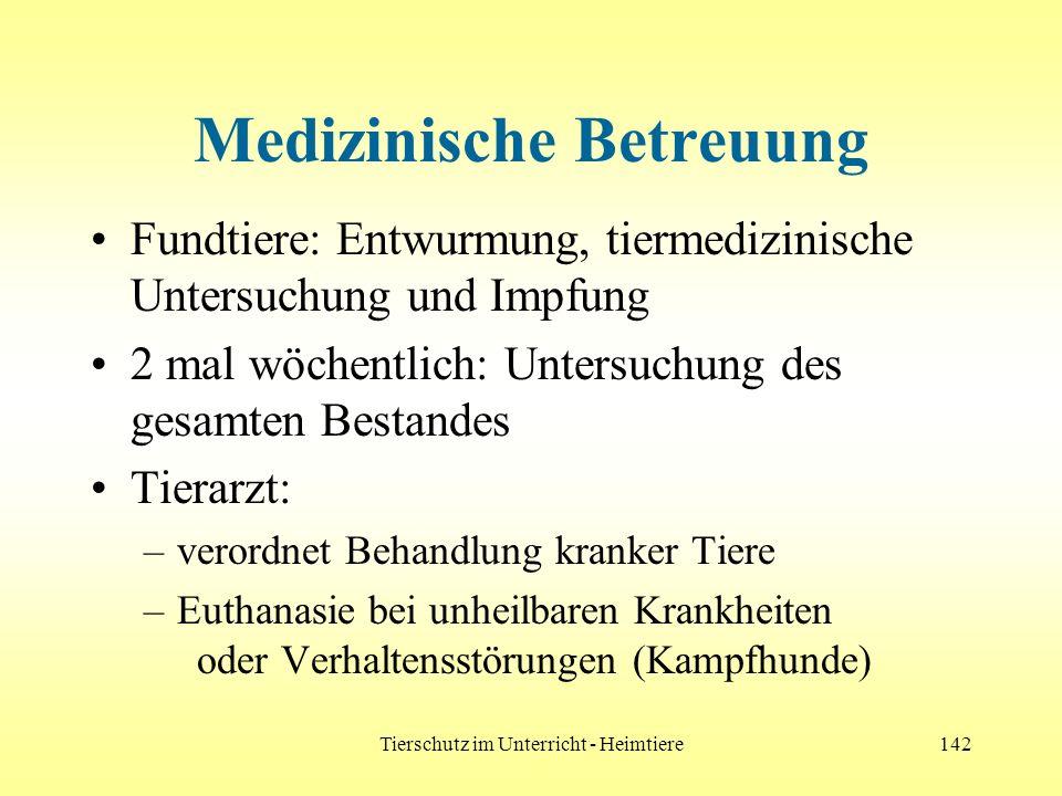 Tierschutz im Unterricht - Heimtiere142 Medizinische Betreuung Fundtiere: Entwurmung, tiermedizinische Untersuchung und Impfung 2 mal wöchentlich: Unt