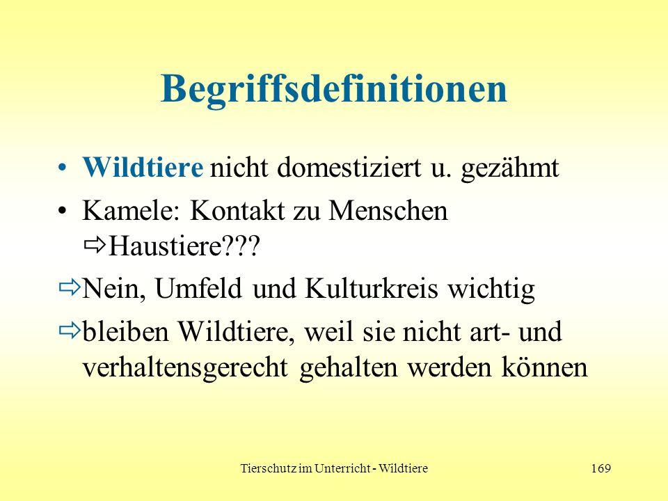 Tierschutz im Unterricht - Wildtiere169 Begriffsdefinitionen Wildtiere nicht domestiziert u. gezähmt Kamele: Kontakt zu Menschen Haustiere??? Nein, Um