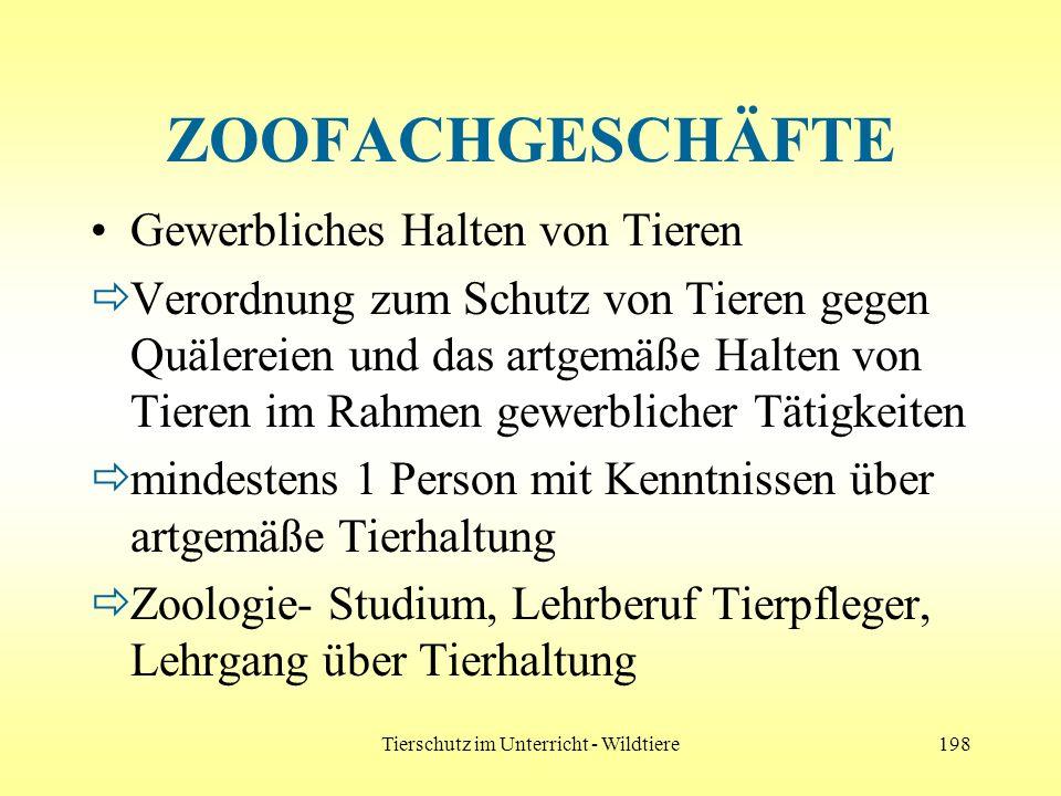 Tierschutz im Unterricht - Wildtiere198 ZOOFACHGESCHÄFTE Gewerbliches Halten von Tieren Verordnung zum Schutz von Tieren gegen Quälereien und das artg