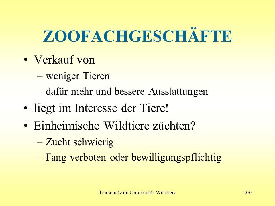 Tierschutz im Unterricht - Wildtiere200 ZOOFACHGESCHÄFTE Verkauf von –weniger Tieren –dafür mehr und bessere Ausstattungen liegt im Interesse der Tier